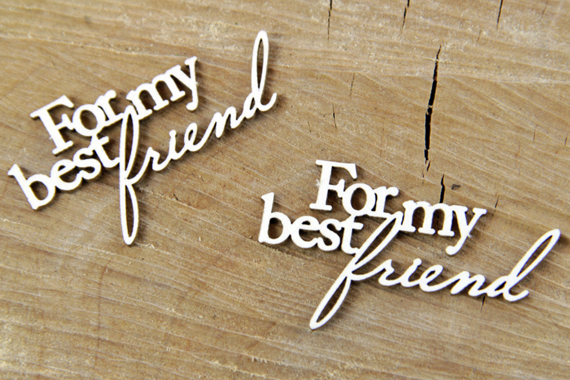 Chipboard For my best friend Lettering